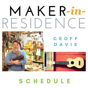 Maker in Residence Geoff Davis Schedule